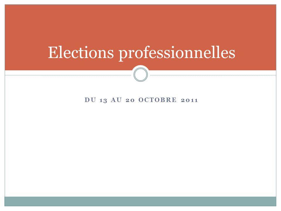 DU 13 AU 20 OCTOBRE 2011 Elections professionnelles
