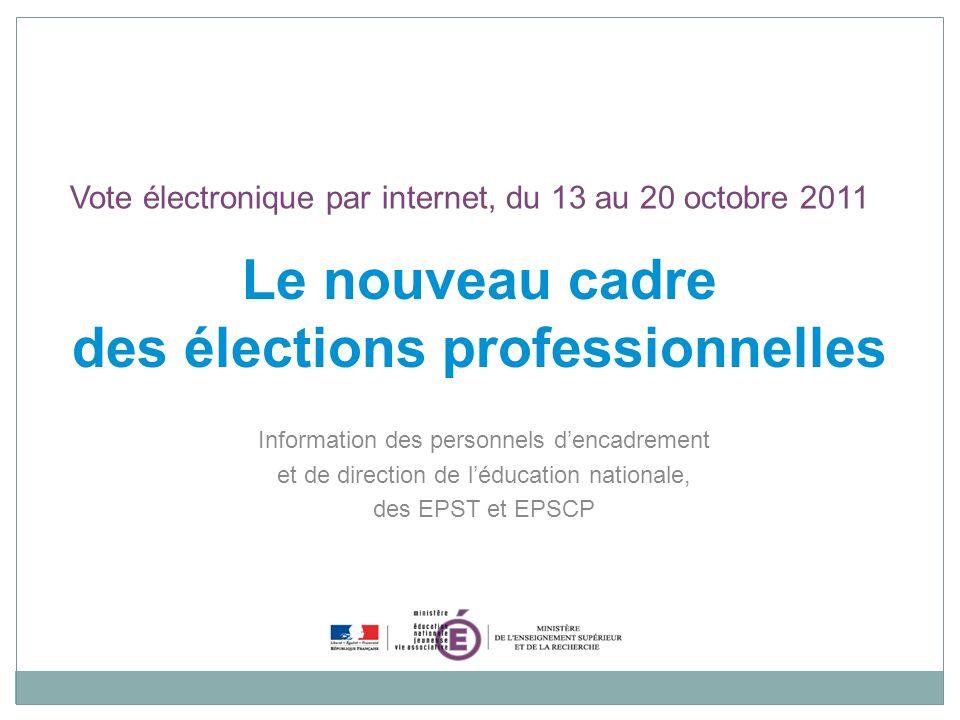 Vote électronique par internet, du 13 au 20 octobre 2011 Le nouveau cadre des élections professionnelles Information des personnels dencadrement et de