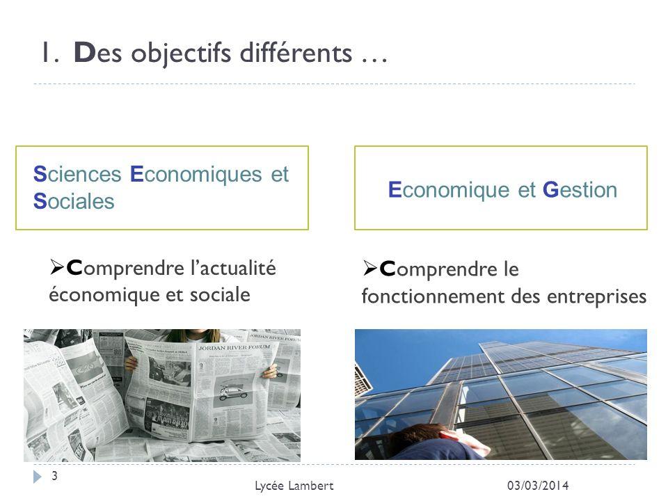 1. Des objectifs différents … 03/03/2014 3 Lycée Lambert Comprendre lactualité économique et sociale Comprendre le fonctionnement des entreprises Econ
