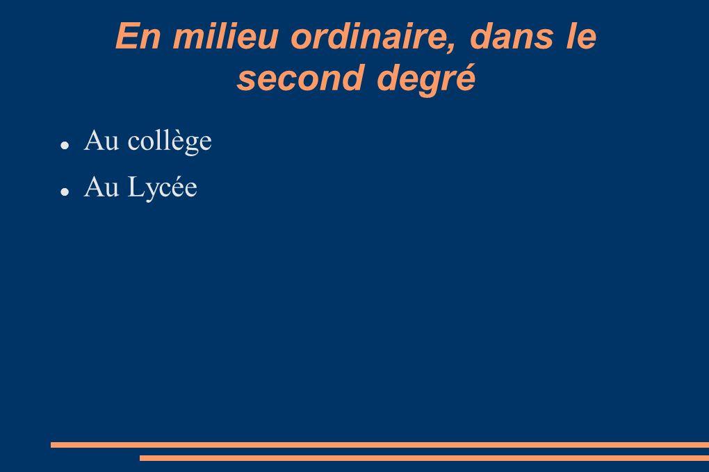 En milieu ordinaire, dans le second degré Au collège, en classe ordinaire Au collège, en SEGPA Au collège, en ULIS