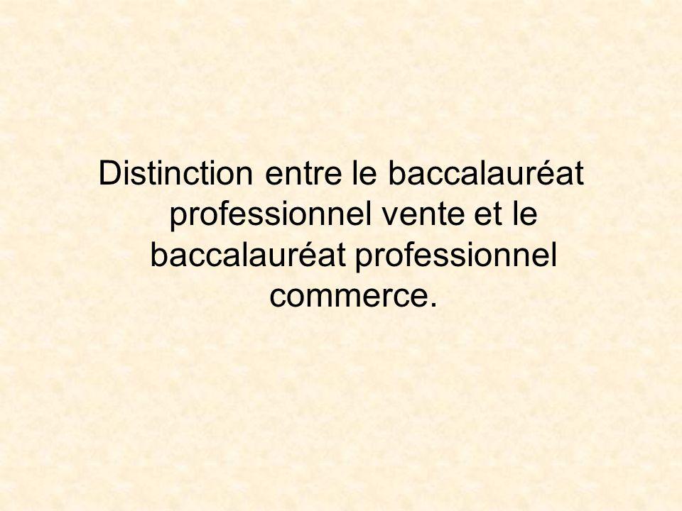 Distinction entre le baccalauréat professionnel vente et le baccalauréat professionnel commerce.