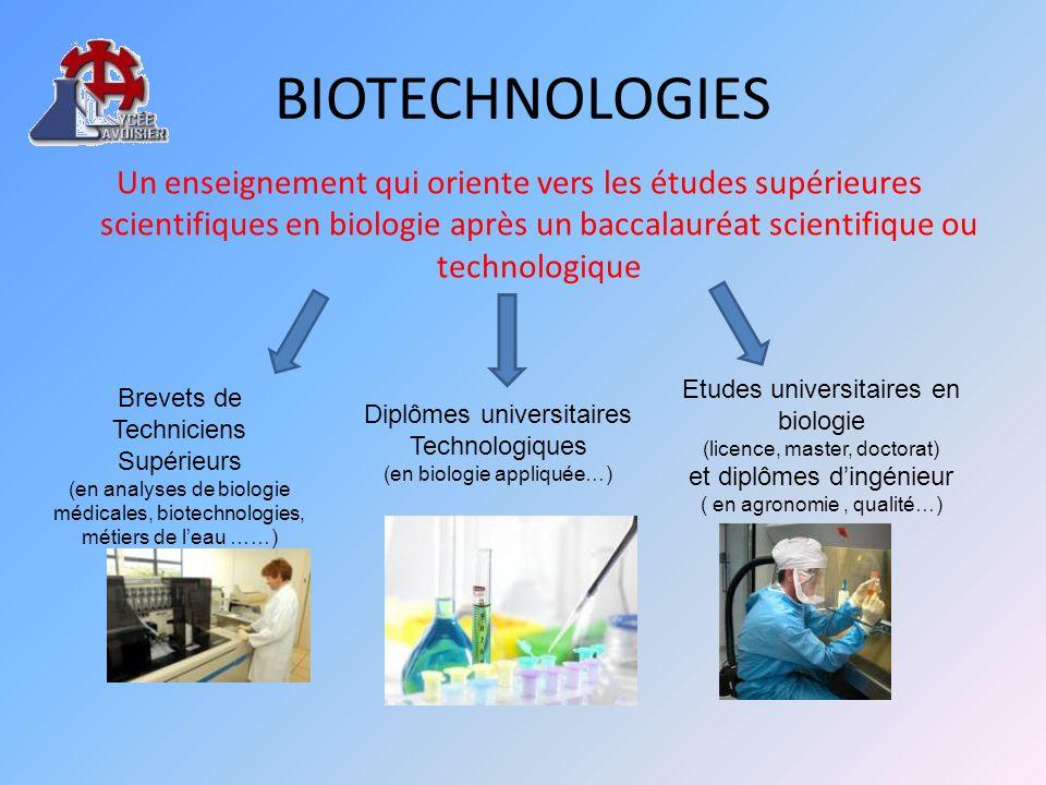 BIOTECHNOLOGIES Un enseignement qui oriente vers les études supérieures scientifiques en biologie après un baccalauréat scientifique ou technologique