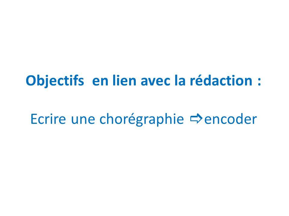 Objectifs en lien avec la rédaction : Ecrire une chorégraphie encoder