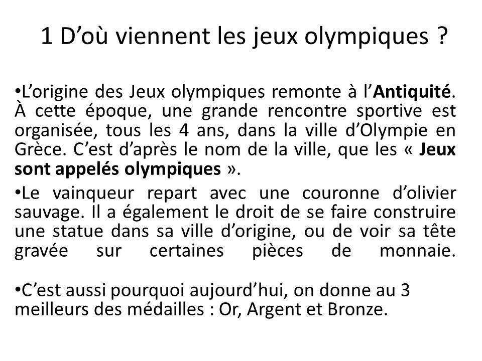 1 Doù viennent les jeux olympiques ? Lorigine des Jeux olympiques remonte à lAntiquité. À cette époque, une grande rencontre sportive est organisée, t