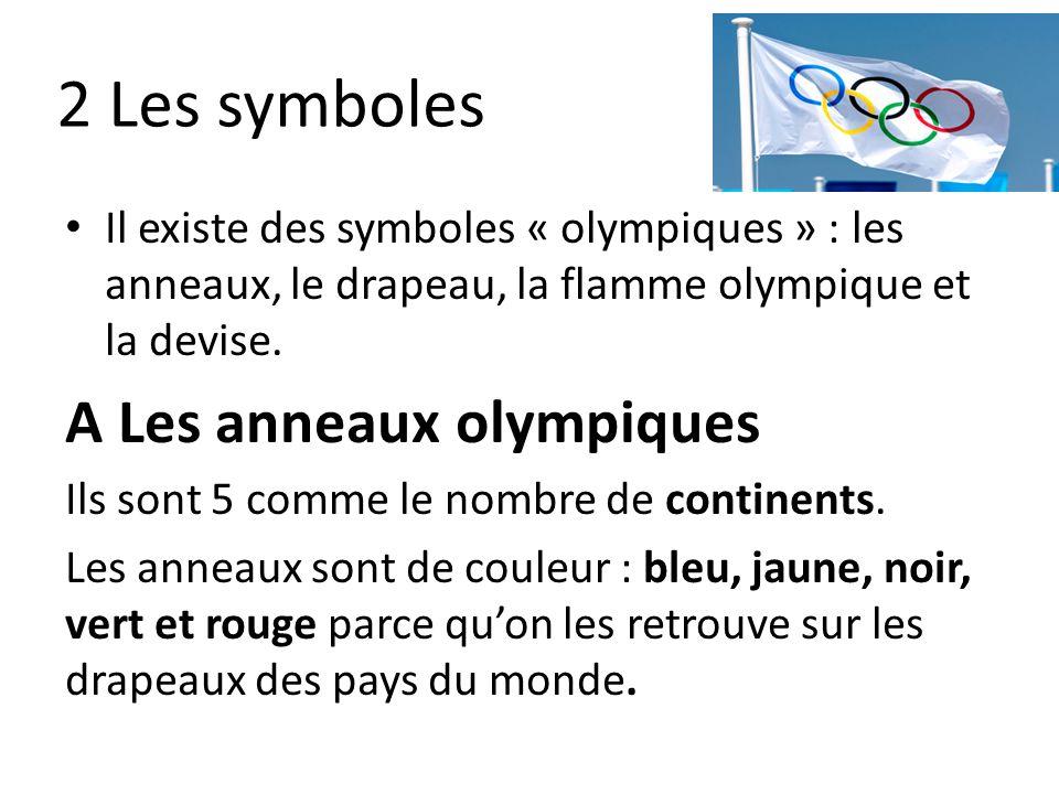 2 Les symboles Il existe des symboles « olympiques » : les anneaux, le drapeau, la flamme olympique et la devise. A Les anneaux olympiques Ils sont 5