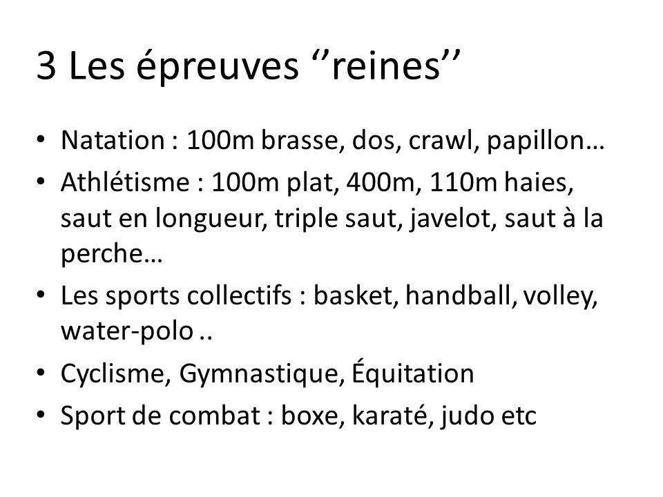 Natation : 100m brasse, dos, crawl, papillon… Athlétisme : 100m plat, 400m, 110m haies, saut en longueur, triple saut, javelot, saut à la perche… Les