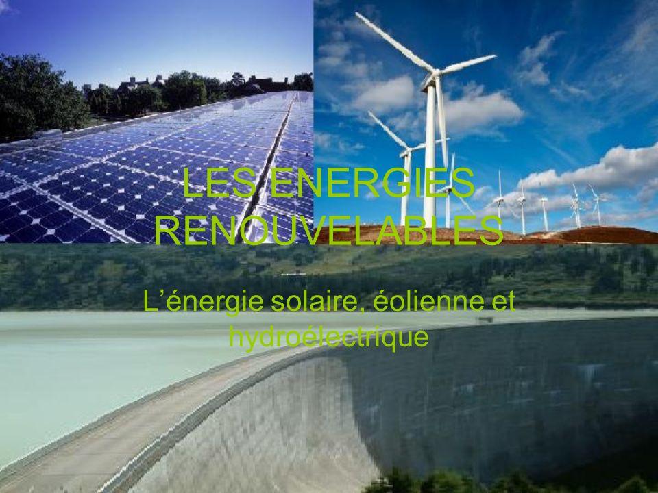 LES ENERGIES RENOUVELABLES Lénergie solaire, éolienne et hydroélectrique