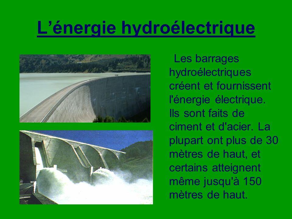Lénergie hydroélectrique Les barrages hydroélectriques créent et fournissent l énergie électrique.