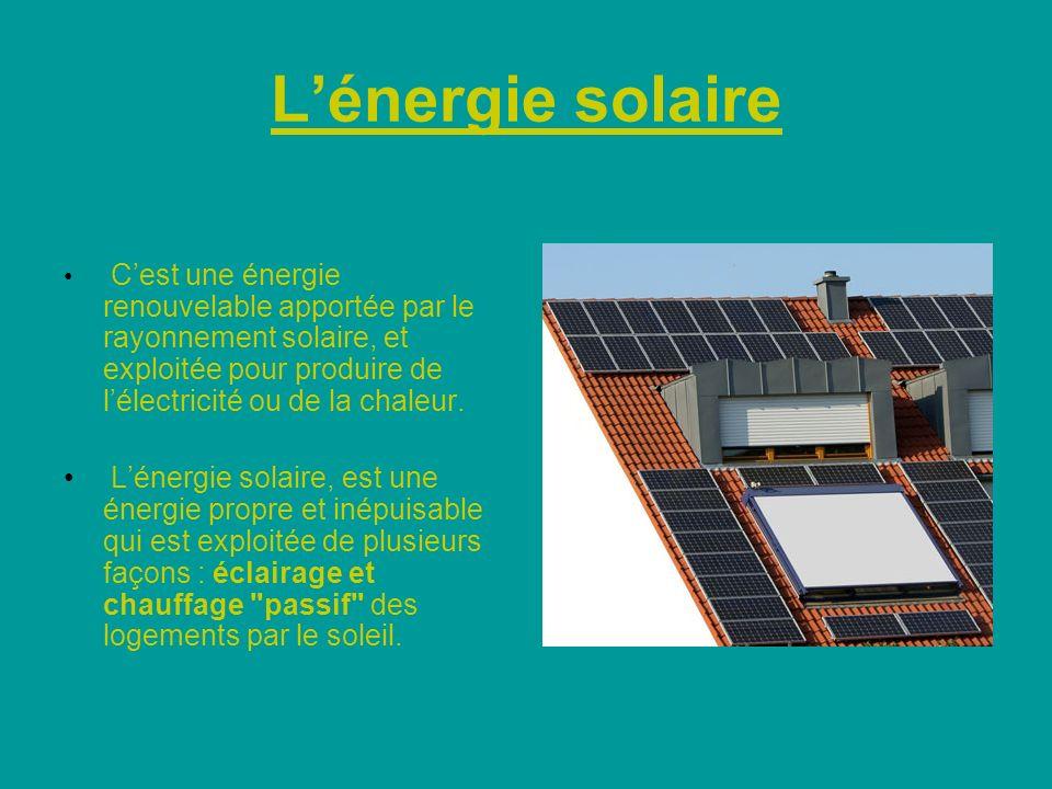 Lénergie solaire Cest une énergie renouvelable apportée par le rayonnement solaire, et exploitée pour produire de lélectricité ou de la chaleur.