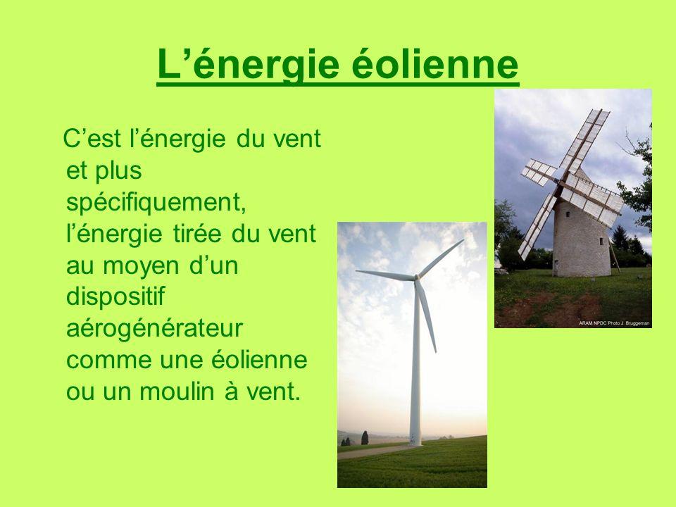 Lénergie éolienne Cest lénergie du vent et plus spécifiquement, lénergie tirée du vent au moyen dun dispositif aérogénérateur comme une éolienne ou un moulin à vent.