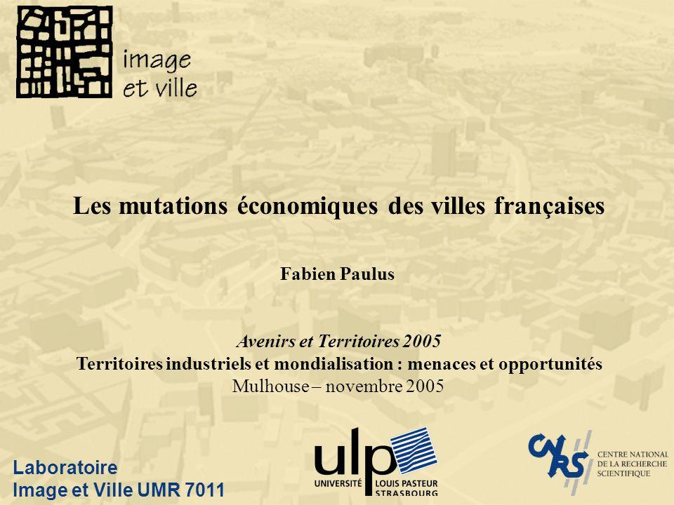 Laboratoire Image et Ville UMR 7011 Les mutations économiques des villes françaises Fabien Paulus Avenirs et Territoires 2005 Territoires industriels