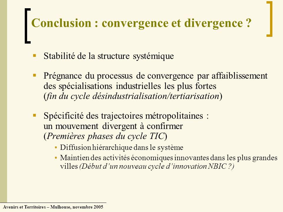 Avenirs et Territoires – Mulhouse, novembre 2005 Conclusion : convergence et divergence ? Stabilité de la structure systémique Prégnance du processus
