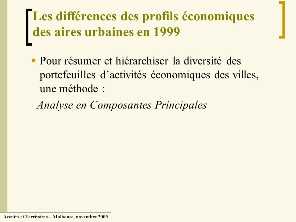 Avenirs et Territoires – Mulhouse, novembre 2005 Les différences des profils économiques des aires urbaines en 1999 Pour résumer et hiérarchiser la di