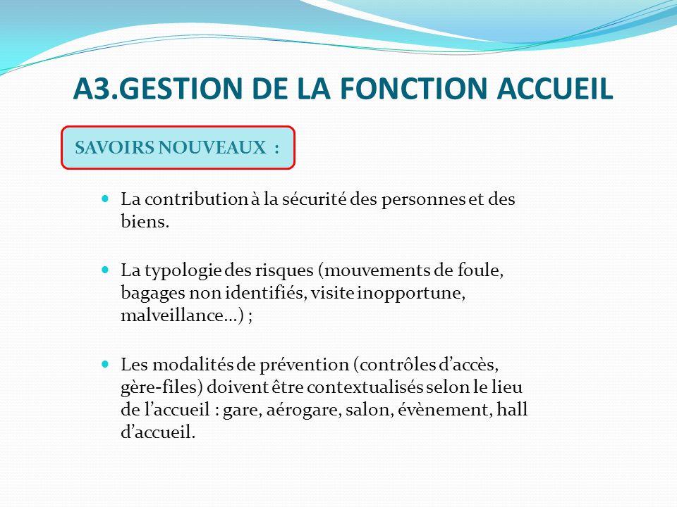 A3.GESTION DE LA FONCTION ACCUEIL La contribution à la sécurité des personnes et des biens.