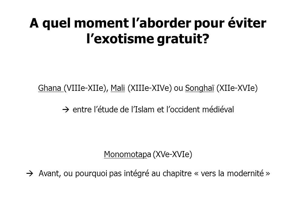 A quel moment laborder pour éviter lexotisme gratuit? Ghana (VIIIe-XIIe), Mali (XIIIe-XIVe) ou Songhaï (XIIe-XVIe) entre létude de lIslam et loccident