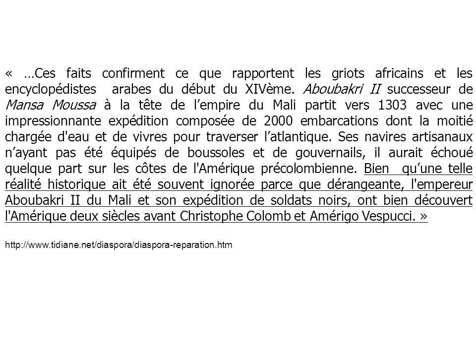 « …Ces faits confirment ce que rapportent les griots africains et les encyclopédistes arabes du début du XIVème. Aboubakri II successeur de Mansa Mous