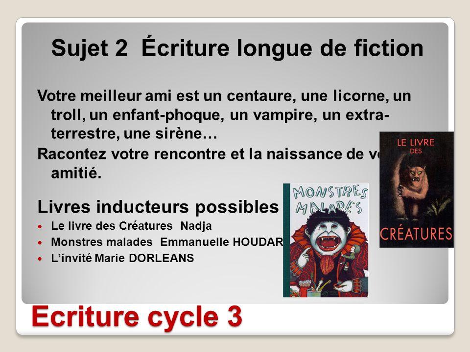 Ecriture cycle 3 Sujet 2 Écriture longue de fiction Votre meilleur ami est un centaure, une licorne, un troll, un enfant-phoque, un vampire, un extra-