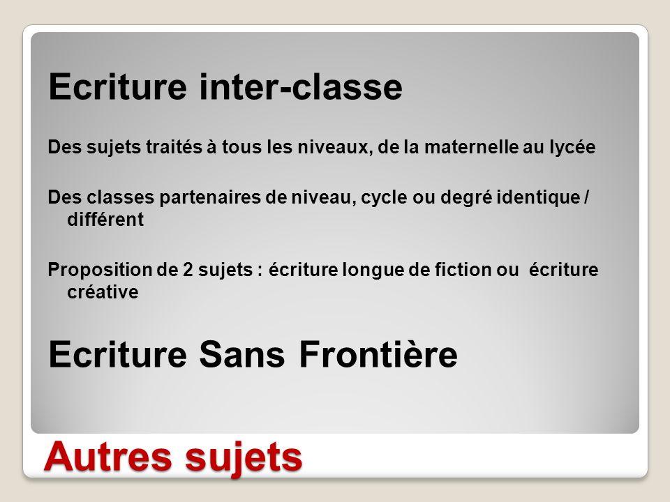 Autres sujets Ecriture inter-classe Des sujets traités à tous les niveaux, de la maternelle au lycée Des classes partenaires de niveau, cycle ou degré