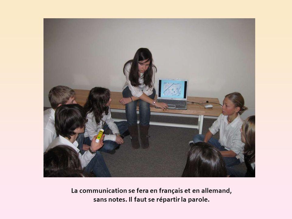 La communication se fera en français et en allemand, sans notes. Il faut se répartir la parole.