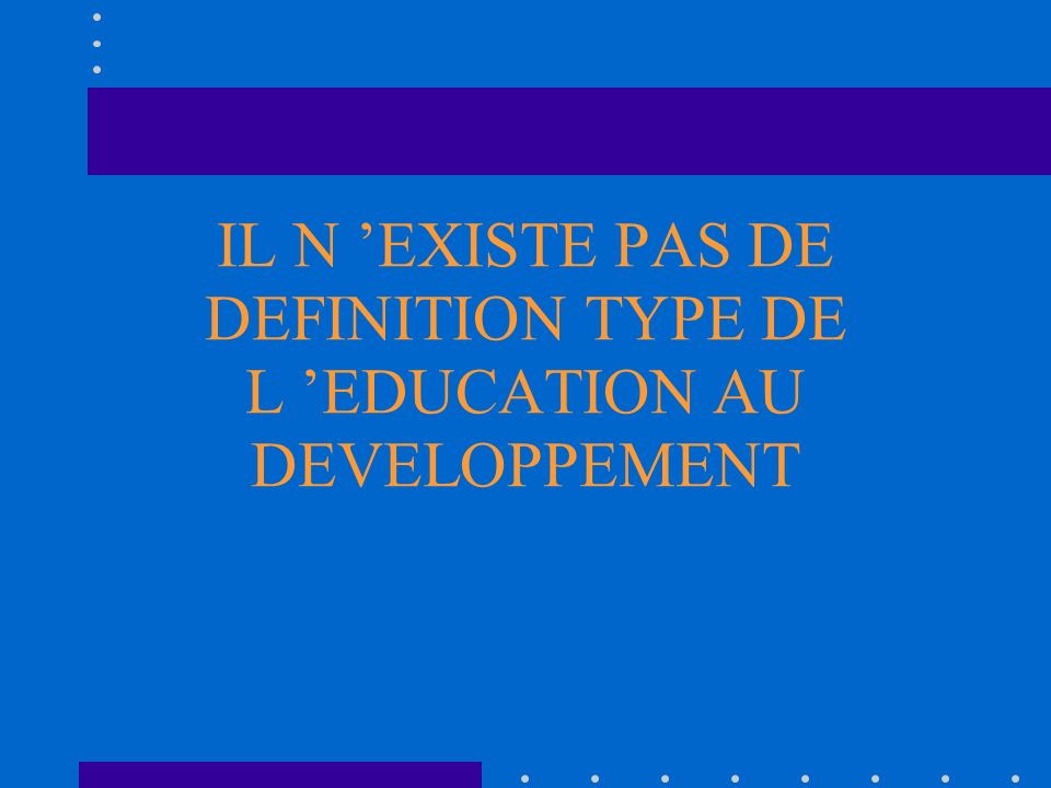 QUELQUES DEFINITIONS DE L EDUCATION AU DEVELOPPEMENT