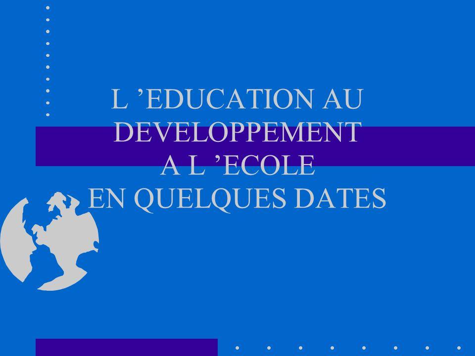L EDUCATION AU DEVELOPPEMENT A L ECOLE EN QUELQUES DATES