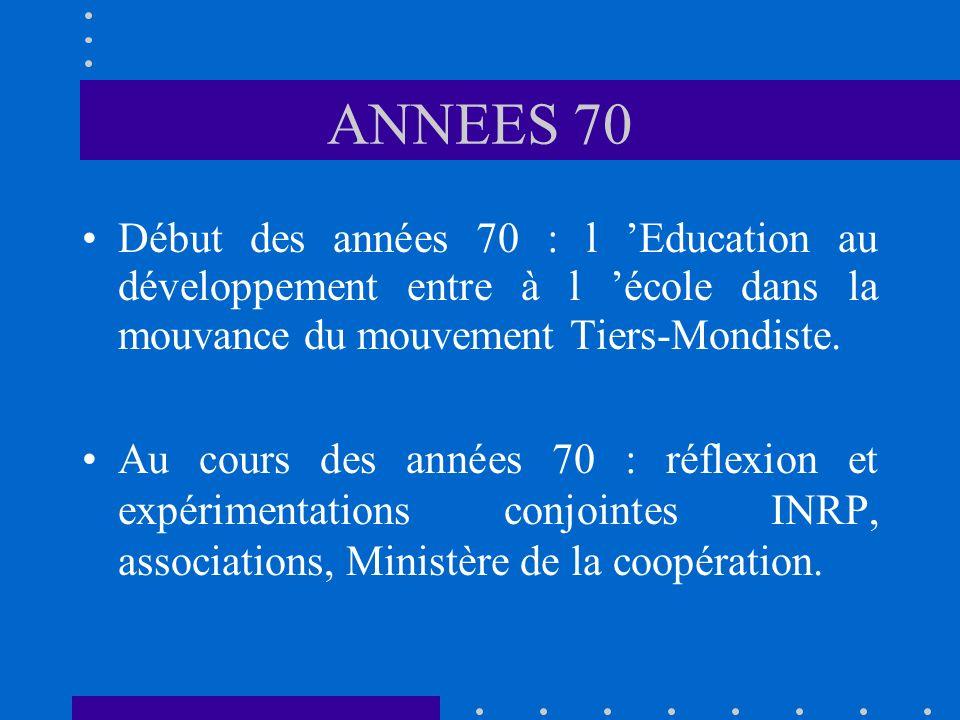 ANNEES 70 Début des années 70 : l Education au développement entre à l école dans la mouvance du mouvement Tiers-Mondiste.