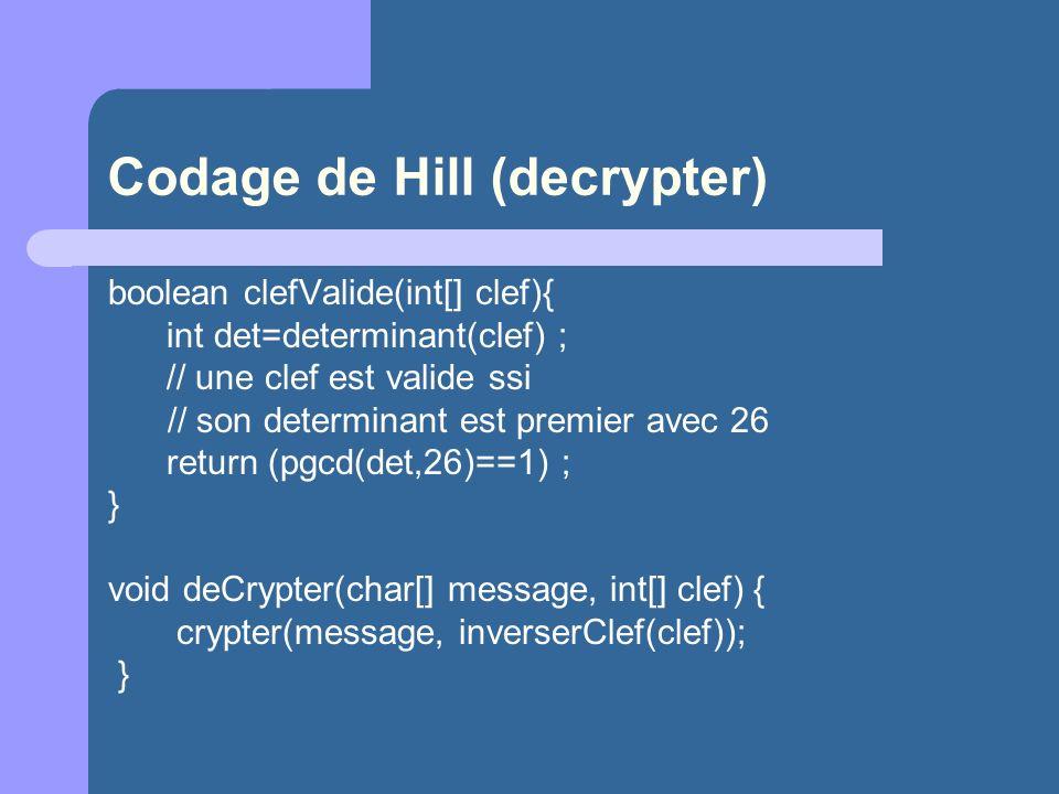 Codage de Hill (decrypter) boolean clefValide(int[] clef){ int det=determinant(clef) ; // une clef est valide ssi // son determinant est premier avec