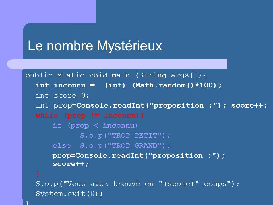 Le nombre Mystérieux public static void main (String args[]){ int inconnu = (int) (Math.random()*100); int score=0; int prop=Console.readInt(