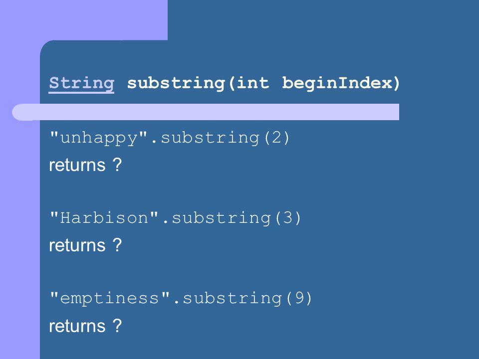 StringString substring(int beginIndex) unhappy .substring(2) returns .