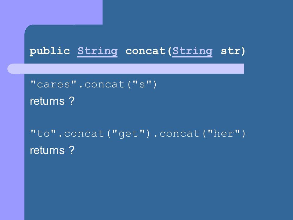 public String concat(String str)String cares .concat( s ) returns .