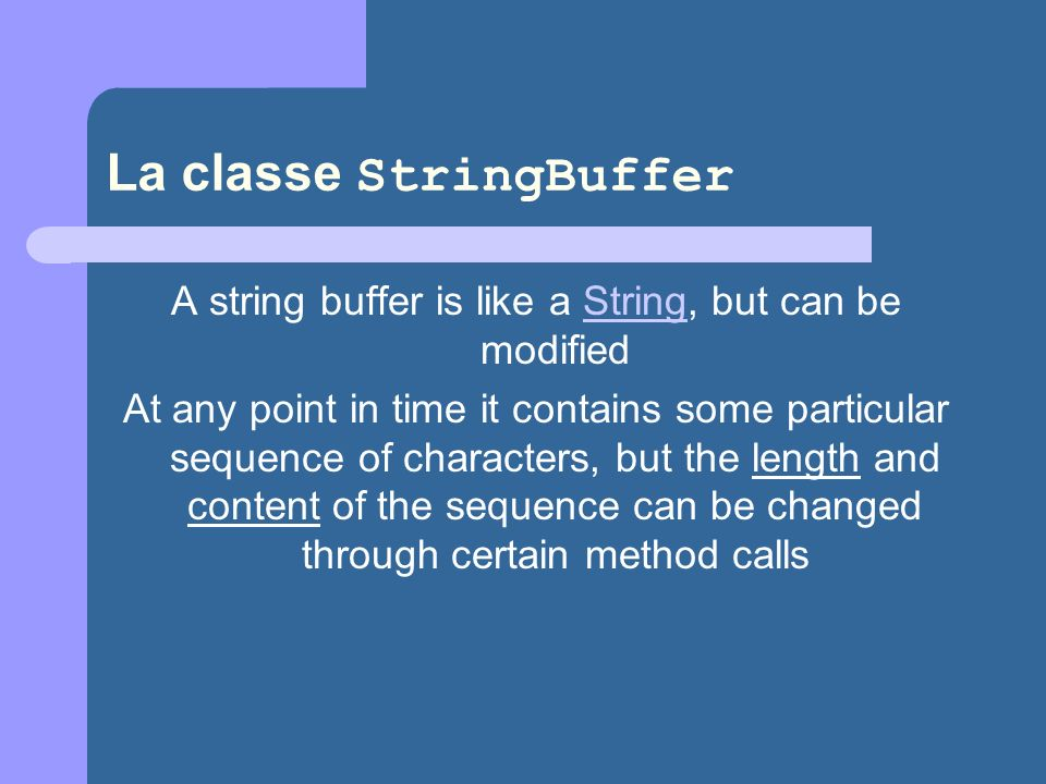 La classe StringBuffer A string buffer is like a String, but can be modifiedString At any point in time it contains some particular sequence of charac