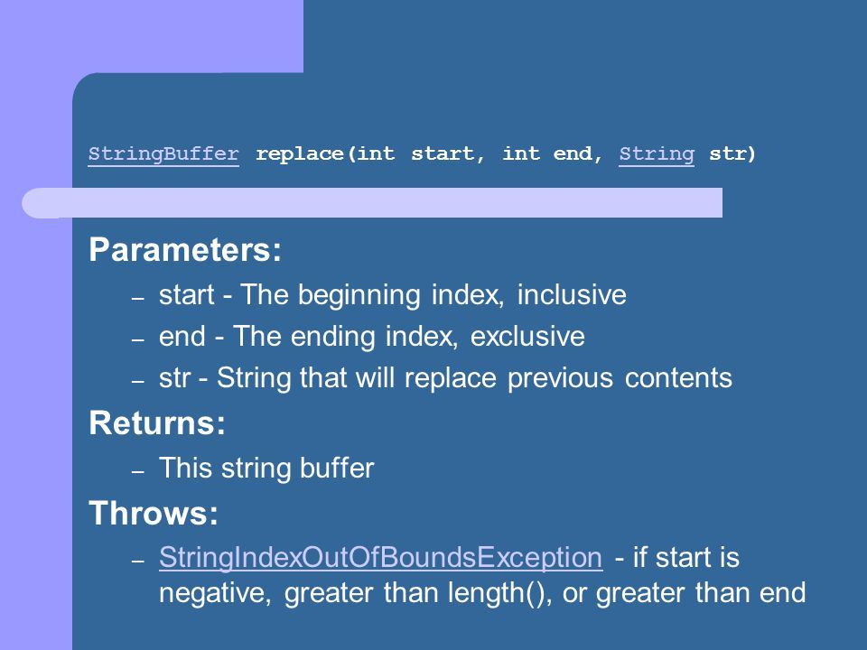StringBufferStringBuffer replace(int start, int end, String str)String Parameters: – start - The beginning index, inclusive – end - The ending index,