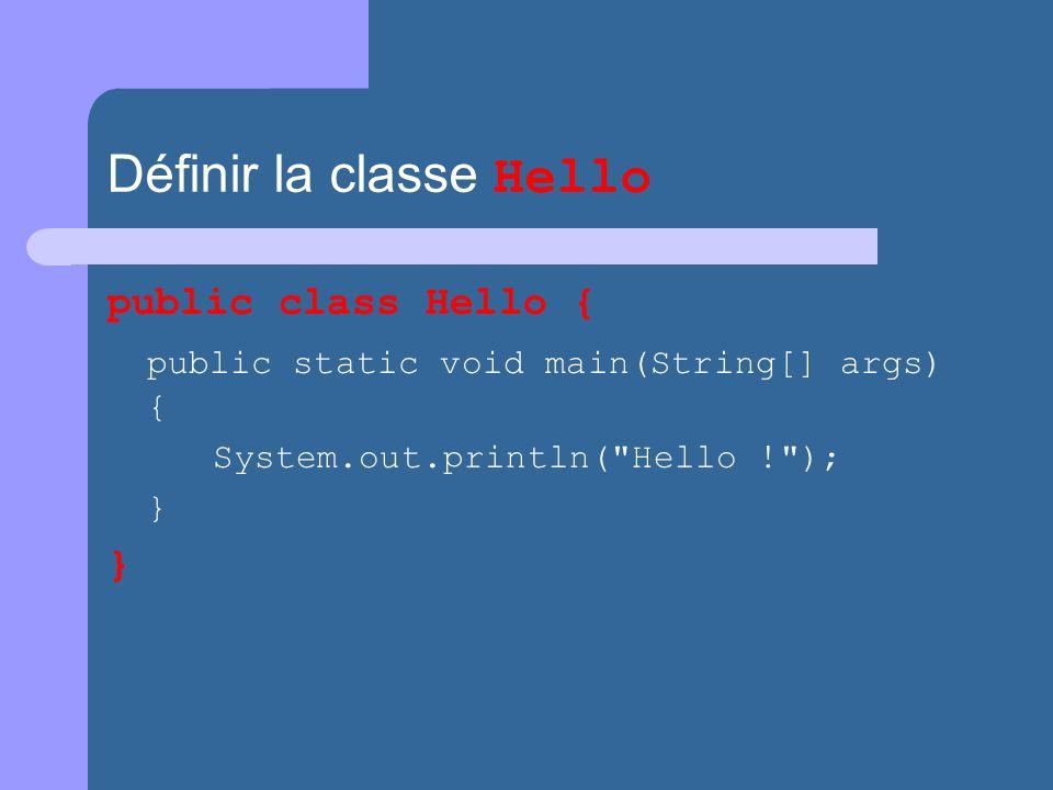 Définir la classe Hello public class Hello { public static void main(String[] args) { System.out.println(