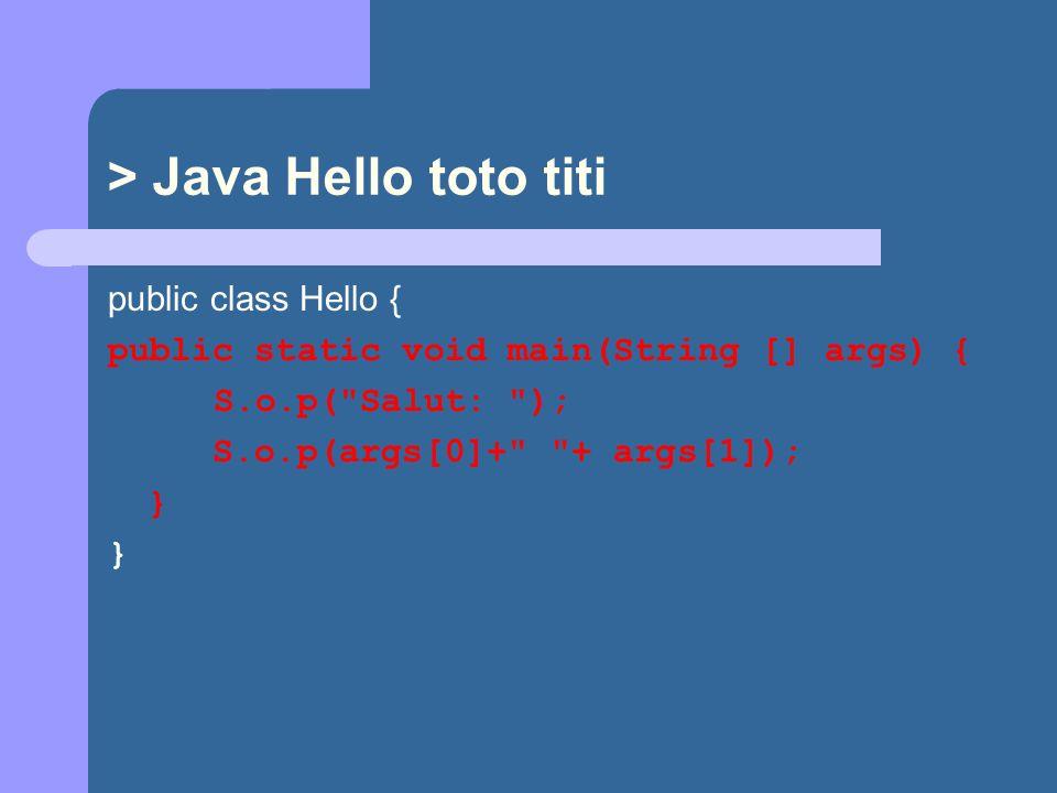 > Java Hello toto titi public class Hello { public static void main(String [] args) { S.o.p( Salut: ); S.o.p(args[0]+ + args[1]); }
