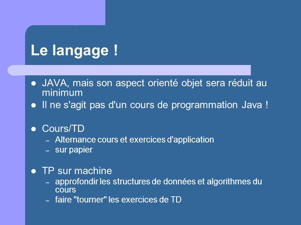 Le langage ! JAVA, mais son aspect orienté objet sera réduit au minimum Il ne s'agit pas d'un cours de programmation Java ! Cours/TD – Alternance cour