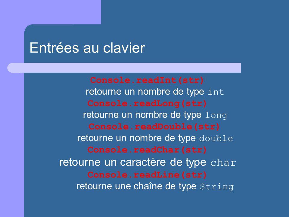 Entrées au clavier Console.readInt(str) retourne un nombre de type int Console.readLong(str) retourne un nombre de type long Console.readDouble(str) r