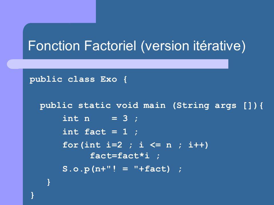 public class Exo { public static void main (String args []){ int n = 3 ; int fact = 1 ; for(int i=2 ; i <= n ; i++) fact=fact*i ; S.o.p(n+ .