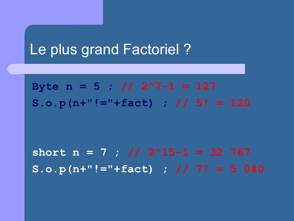 Byte n = 5 ; // 2^7-1 = 127 S.o.p(n+ != +fact) ; // 5.