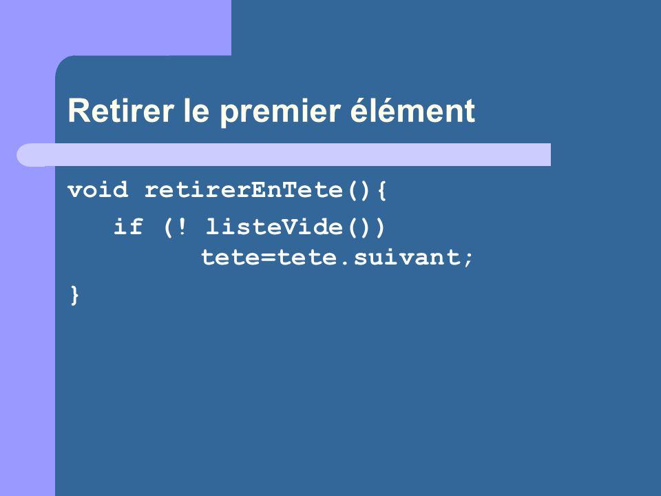 Retirer le premier élément void retirerEnTete(){ if (! listeVide()) tete=tete.suivant; }