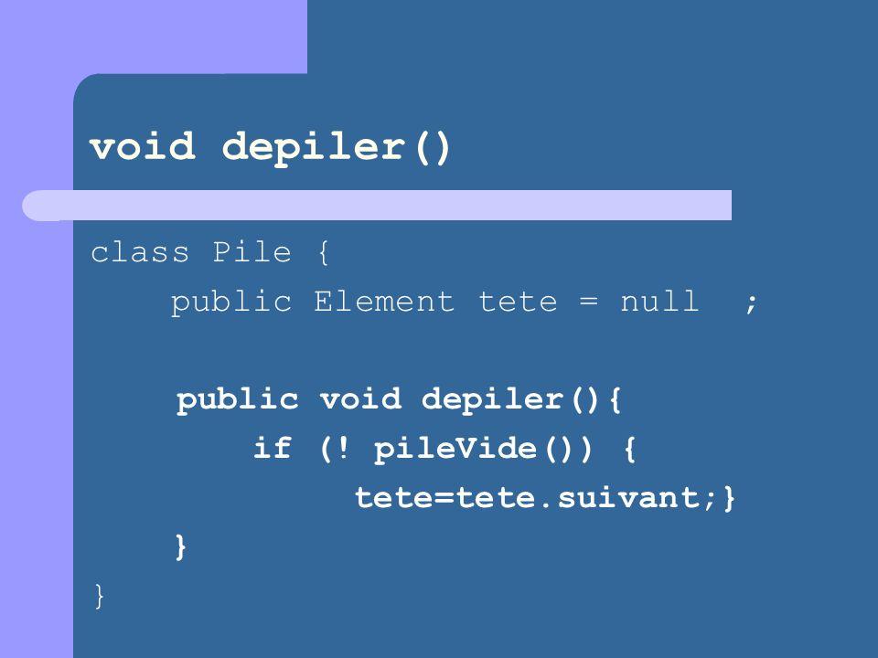 void depiler() class Pile { public Element tete = null ; public void depiler(){ if (.