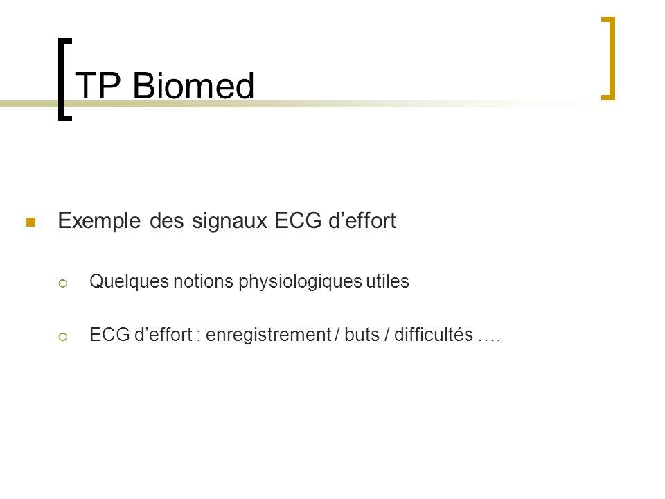 TP Biomed Exemple des signaux ECG deffort Quelques notions physiologiques utiles ECG deffort : enregistrement / buts / difficultés ….