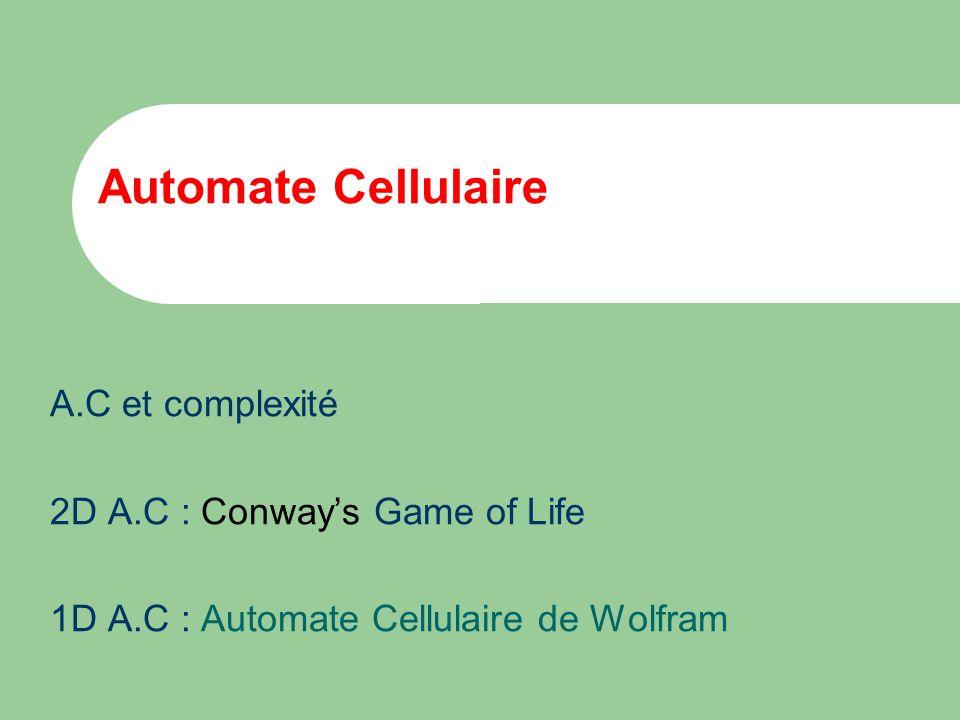 Janvier 2001 UNSA – DEA Informatique - Option Vie Artificielle Automate Cellulaire Simulation informatique qui émule les lois de la nature Cellules = agents répondant à des stimuli selon des règles simples, mais collectives 2-d : Game of Life (Conway 1970) 1-d : Automate Cellulaire (Wolfram 1980)