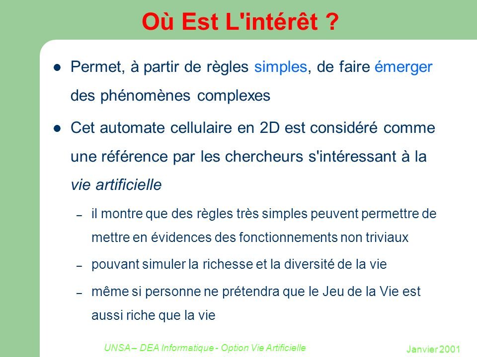 Janvier 2001 UNSA – DEA Informatique - Option Vie Artificielle Où Est L'intérêt ? Permet, à partir de règles simples, de faire émerger des phénomènes