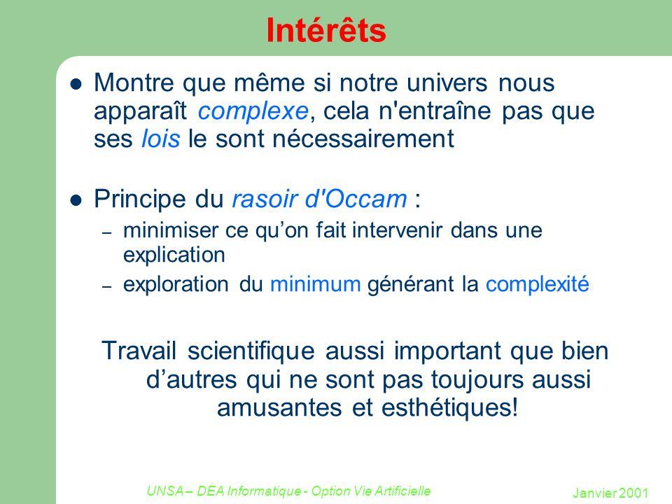 Janvier 2001 UNSA – DEA Informatique - Option Vie Artificielle Intérêts Montre que même si notre univers nous apparaît complexe, cela n'entraîne pas q