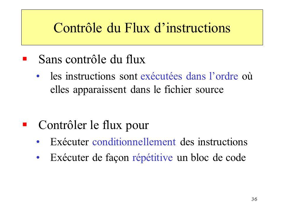 36 Contrôle du Flux dinstructions Sans contrôle du flux les instructions sont exécutées dans lordre où elles apparaissent dans le fichier source Contr
