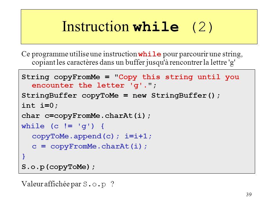 39 Instruction while (2) Ce programme utilise une instruction while pour parcourir une string, copiant les caractères dans un buffer jusqu'à rencontre
