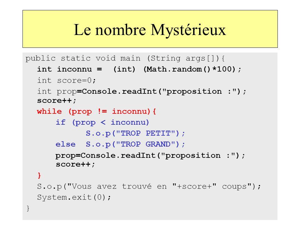 57 Le nombre Mystérieux public static void main (String args[]){ int inconnu = (int) (Math.random()*100); int score=0; int prop=Console.readInt(