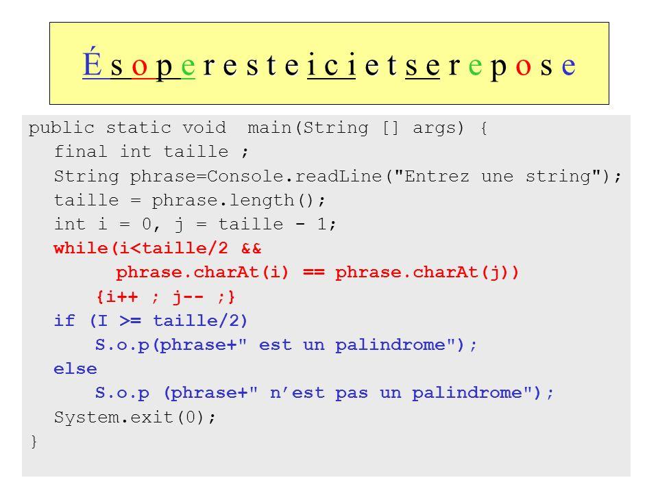 58 r e s t ee t É s o p e r e s t e i c i e t s e r e p o s e public static void main(String [] args) { final int taille ; String phrase=Console.readL