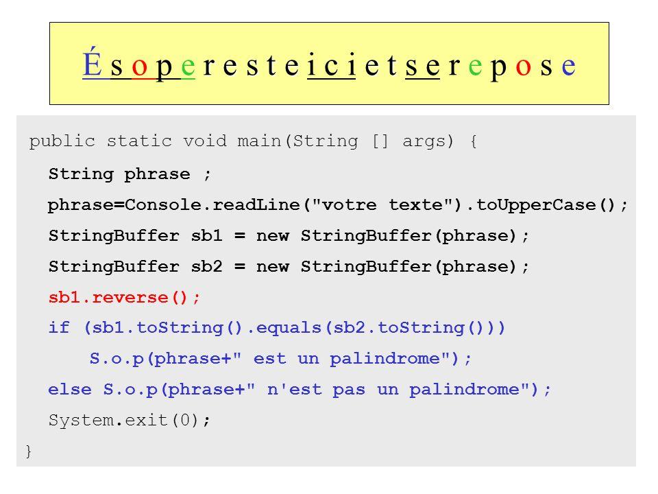 59 r e s t ee t É s o p e r e s t e i c i e t s e r e p o s e public static void main(String [] args) { String phrase ; phrase=Console.readLine(