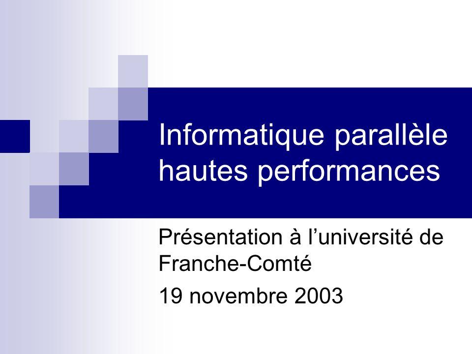 Informatique parallèle hautes performances Présentation à luniversité de Franche-Comté 19 novembre 2003